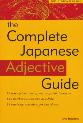 The Complete Japanese Adjective Guide By Tarumoto, Ann