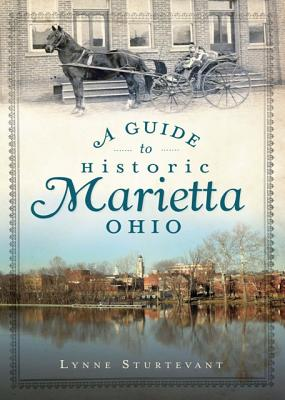 A Guide to Historic Marietta, Ohio By Sturtevant, Lynne